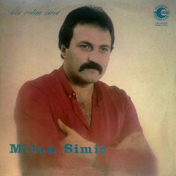Milan Simic 1983 - Ala volim zivot 44916752_Milan_Simic_1983-a